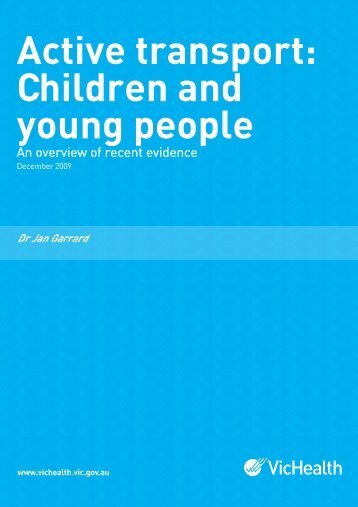 Active Transport: Children and Young People (An ... - VicHealth
