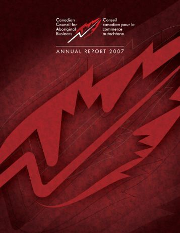 AnnuAl RepoRt 2007 - Canadian Council for Aboriginal Business