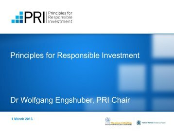 Principles for Responsible Investment Dr Wolfgang Engshuber, PRI ...