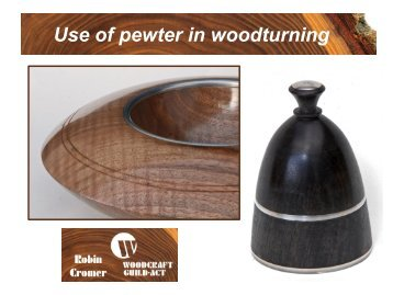 Use of Pewter in Woodturning - Woodcraft Guild ACT
