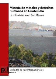 Minería de metales y derechos humanos en ... - PBI Guatemala
