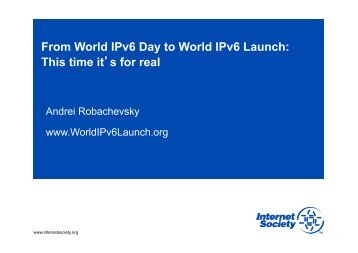 From World IPv6 Day to World IPv6 Launch: This time it's ... - RIPE 64