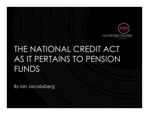 THE NATIONAL CREDIT ACT AS IT PERTAINS TO PENSION FUNDS