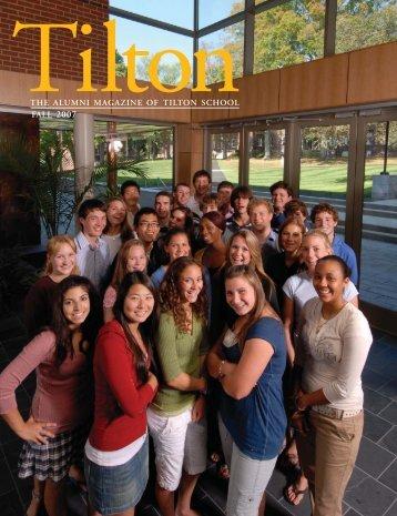 THE ALUMNI MAGAZINE OF TILTON SCHOOL FALL 2007