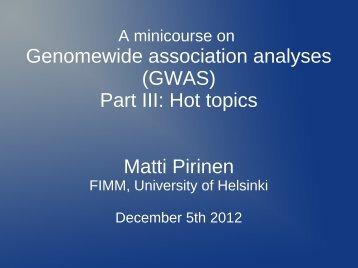 Genomewide association analyses (GWAS) Part III: Hot topics Matti ...