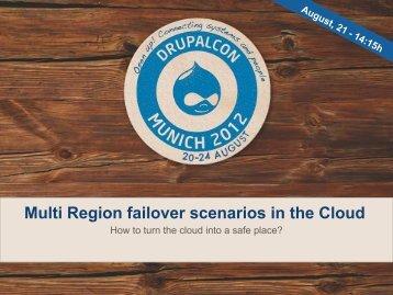 Multi Region failover scenarios in the Cloud - DrupalCon Munich 2012