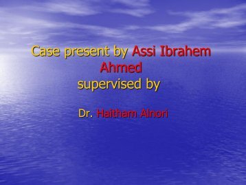 Case present by Assi Ibrahem Ahmed supervised by