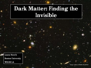 Finding the Invisible - Boston University Physics Department.