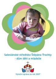 výroční zpráva 2007 - Salesiánské středisko Štěpána Trochty - dům ...