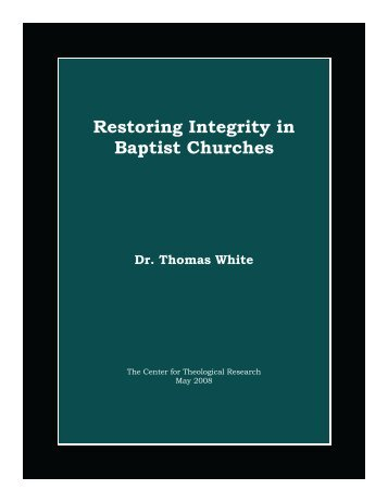 Restoring Integrity in Baptist Churches - Baptist Theology