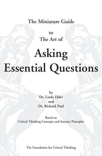 Art of Asking Essential Questions - The Critical Thinking Community