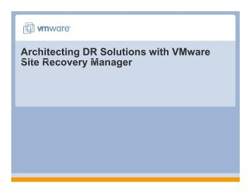Architecting DR Solutions with VMware Sit RM Site Recovery Manager