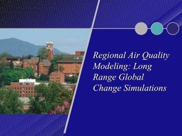 Regional Air Quality Modeling: Long Range Global Change ...