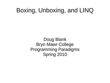 Boxing, Unboxing, and LINQ - Bryn Mawr College