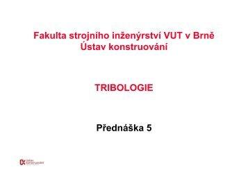 TRIBOLOGIE Přednáška 5 Fakulta strojního inženýrství VUT v Brně ...