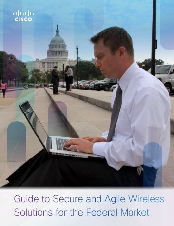 Guide to Secure and Agile Wireless Solutions for the Federal ... - Cisco