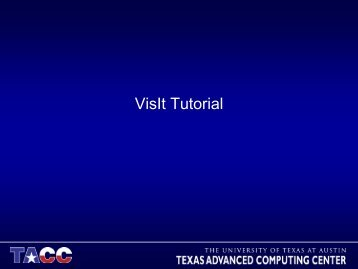 VisIt Tutorial - Texas Advanced Computing Center