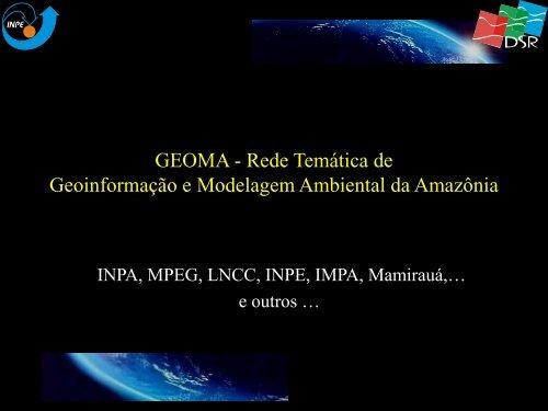 GEOMA - Rede Temática de Geoinformação e ... - INPE/OBT/DGI