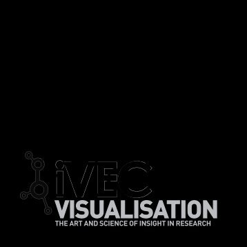 Visualisation - The Art And Science Of Insight In Research - iVEC