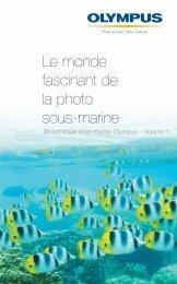 Le monde fascinant de la photo sous-marine - Olympus - Europe
