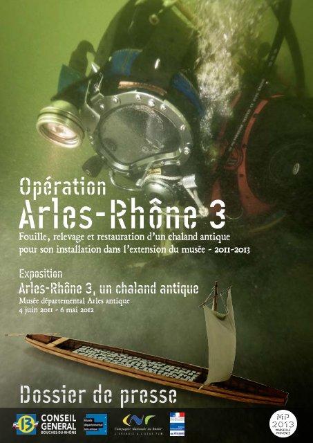 Dossier de presse de l'opération Arles-Rhône 3 - Musée ...
