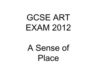 GCSE ART EXAM 2012 A Sense of Place