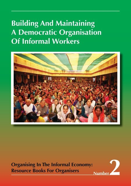 Building And Maintaining A Democratic Organisation Of ... - WIEGO