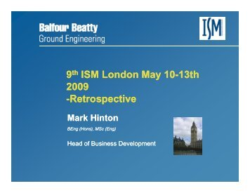 ISM 9 th Workshop, Mark Hinton, Balfour Beatty Ground Engineering ...