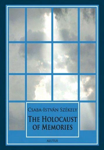 The Holocaust of memories. By Csaba-István Székely