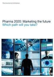 Pharma 2020: Marketing the future - Which path will you take? - PwC