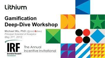 Gamification Deep-Dive Workshop Michael Wu, PhD