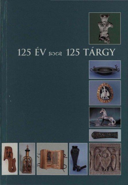 125 év – 125 tárgy. Válogatás a Fejér megyei Múzeumok ... - MEK