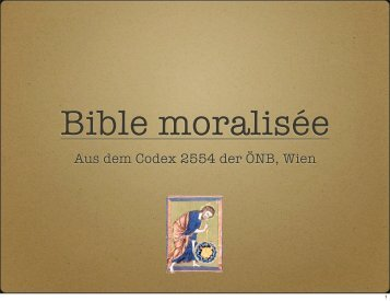 Einblicke in den Codex 2554 ONB, Wien - Bible moralisée