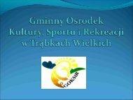 Gminnego Ośrodka Kultury Sportu i Rekreacji - Gmina Trąbki Wielkie