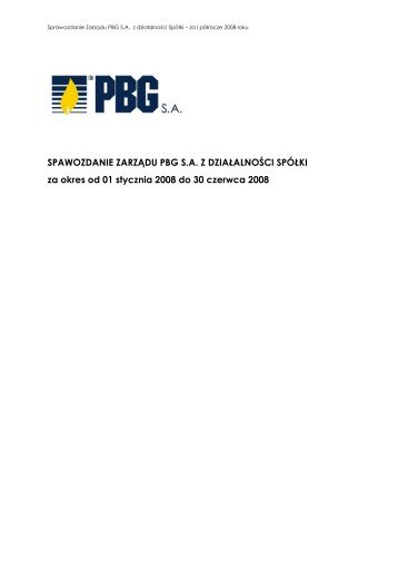 Sprawozdanie Zarządu PBG SA z działalności spółki za okres od 01 ...