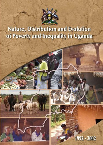 Nature, Distribution and Evolution of Poverty & Inequality in Uganda