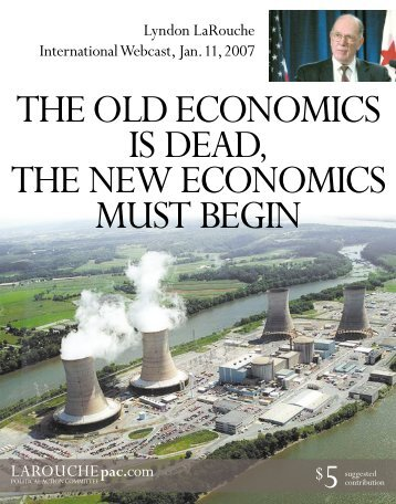 THE OLD ECONOMICS IS DEAD, THE NEW ... - LaRouche