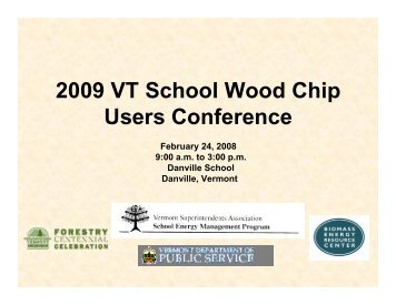 2009 VT School Wood Chip Users Conference - Biomass Energy ...