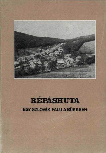 Répáshuta : egy szlovák falu a Bükkben / [szerk. Szabadfalvi ... - MEK