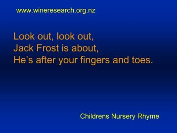 Look out, look out, Jack Frost is about, He's after your fingers and ...