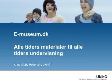 E-museum.dk Alle tiders materialer til alle tiders undervisning