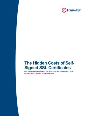 Learn about the hidden costs of self-signed SSL certificates ... - Thawte