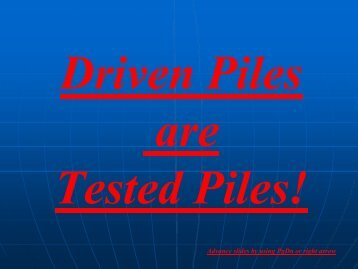 Driven Piles are Tested Piles! - Pile Driving Contractors Association