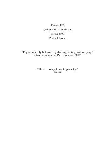 Physics 123 Quizes and Examinations Spring 2007 Porter Johnson ...