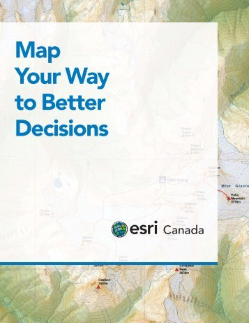 Map Your Way to Better Decisions - Esri Canada