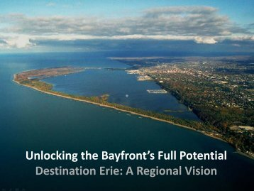 Unlocking the Bayfront's Full Potential Destination Erie: A Regional ...