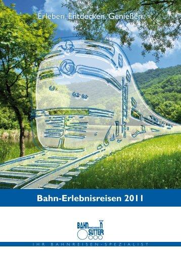 Bahn-Erlebnisreisen 2011 - Bahnreisen Sutter