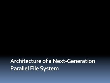 Architecture of a Next-‐Generation Parallel File System - The Linux ...