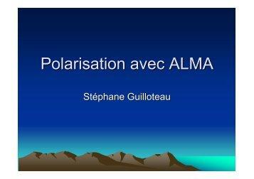 Stéphane Guilloteau : polarimétrie avec ALMA - Graal