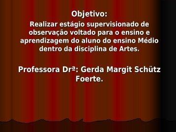 Objetivo: Professora Drª: Gerda Margit Schütz Foerte.